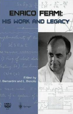 Enrico Fermi, His Work and Legacy